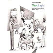 Teeologie - Gedichte aus 10 Jahren (2005 - 2014) (German Edition)
