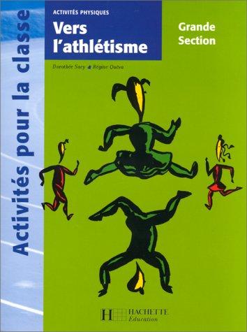 Activités physiques Grande Section. Vers l'athlétisme par Régine Quéva, Dorothée Sacy