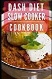 DASH Diet Slow Cooker Cookbook: Healthy And Delicious DASH Diet Slow Cooker Recipes (DASH Diet Cookbook)