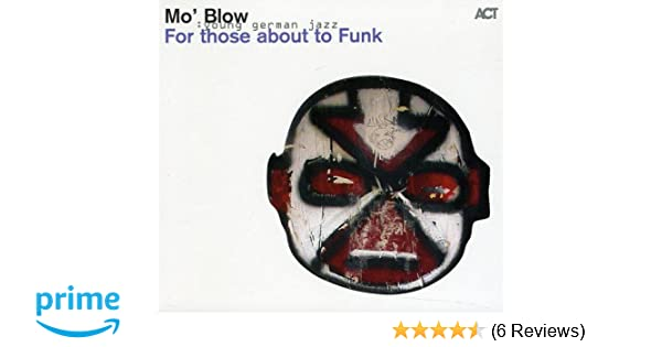 For Those About to Funk - Mo\'Blow: Amazon.de: Musik