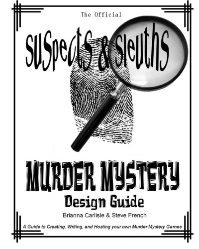 Suspects & Sleuth's Murder Mystery Design Guide: A Guide to Creating, Writing, and Hosting your own Murder Mystery Dinner Party Games: Volume 1
