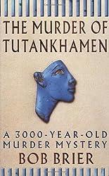 The Murder Of Tutankhamen: A 3000-year-old Murder Mystery by Bob Brier (1999-04-01)