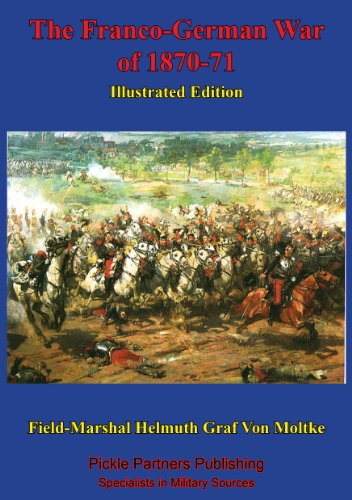 The Franco-German War Of 1870-71 [Illustrated Edition] (English Edition)
