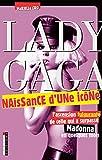 Lady Gaga, naissance d'une icône: L'ascension fulgurante de celle qui a surpassé Madonna en quelques mois....