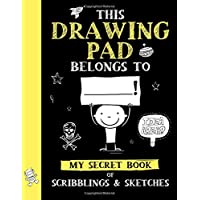 This Drawing Pad Belongs to ______! My Secret Book of Scribblings and Sketches: Sketch Book for Kids (Big Dreams Art Supplies Sketch Books)