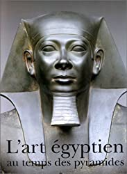 L'art égyptien au temps des pyramides