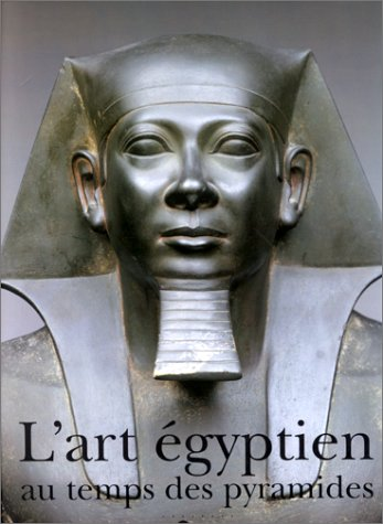 L'ART EGYPTIEN AU TEMPS DES PYRAMIDES. Exposition Galeries nationales du Grand Palais, Paris, 6 avril - 12 juillet 1999 par Collectif