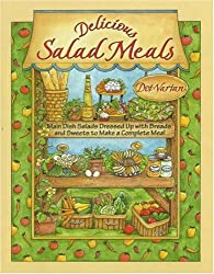 Delicious Salad Meals: Main Dish Salads Dressed Up with Breads and Sweets to Make a Complete Meal (Dorothy Jean's Home Cooking Collection)