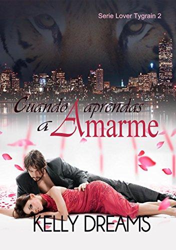CUANDO APRENDAS A AMARME (Lover Tygrain nº 2) por Kelly Dreams