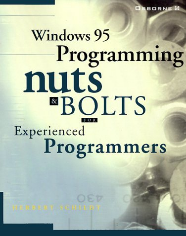 Windows 95 Programming Nuts and Bolts: For Experienced Programmers by Herbert Schildt