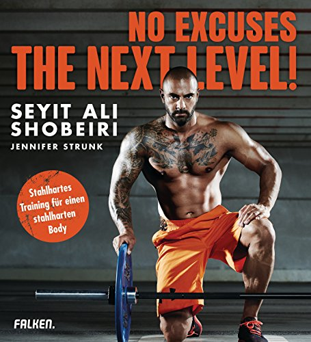 No Excuses: The next Level!: Stahlhartes Training für einen stahlharten Body