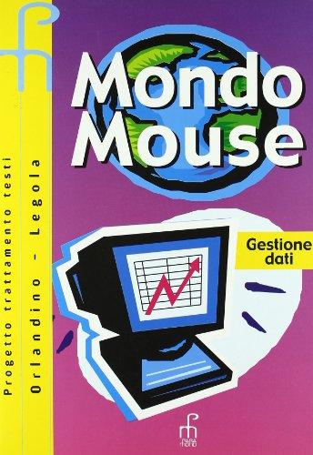 Mondo mouse. Gestione dati. Per le Scuole superiori