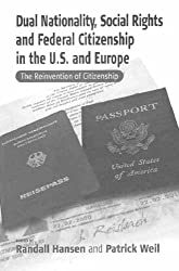 Dual Nationality, Social Rights and Federal Citizenship in the U.S. and Europe: The Reinvention of Citizenship (Culture and Society in Germany)