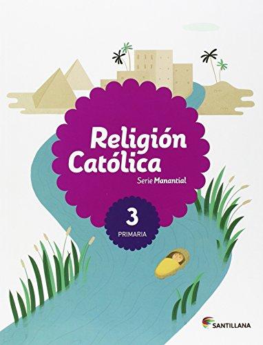 RELIGION CATOLICA SERIE MANANTIAL 3 PRIMARIA - 9788468032658 por Aa.Vv.