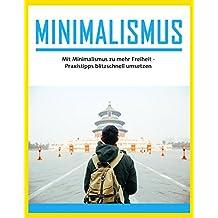 Minimalismus: Mit Minimalismus zu mehr Freiheit - Praxistipps blitzschnell umsetzen (Geld sparen, Finanzieller Minimalismus, Gewohnheiten ändern, Haushalt Entrümpeln 1)