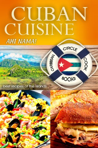"Cuban Cuisine ""Ahi Nama"" Best Recipes of the Islands - Caribbean Circle Cookbooks (Organic Caribbean Recipes) (English Edition)"