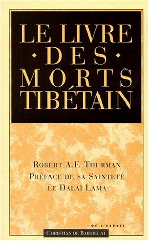 LE LIVRE DES MORTS TIBETAIN. Comme Il Est Communément Intitulé En Occident Connu Au Tibet Sous Le Nom De Le Grand Livre De La Libération Naturelle Par La Compréhension Dans Le Monde Intermédiaire