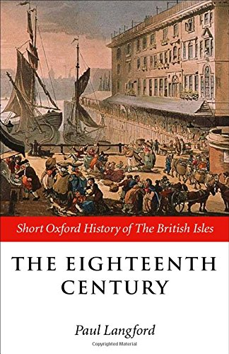 The Eighteenth Century: 1688-1815 (Short Oxford History of the British Isles)