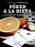 Póker a la dieta. El juego para alcanzar tu peso ideal y mantenerlo de una forma natural y sencilla (Serendipity)