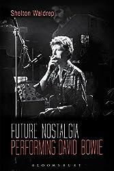 Future Nostalgia: Performing David Bowie by Shelton Waldrep(2016-10-06)