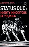 Status Quo: Mighty Innovators of 70s Rock (Ashgate Popular and Folk Music) - Andrew L. Cope