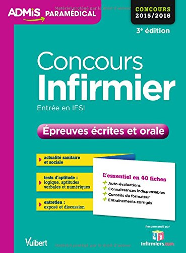 Concours Infirmier - Entre en IFSI - Epreuves crites et orale - L'essentiel en 40 fiches - Concours 2016