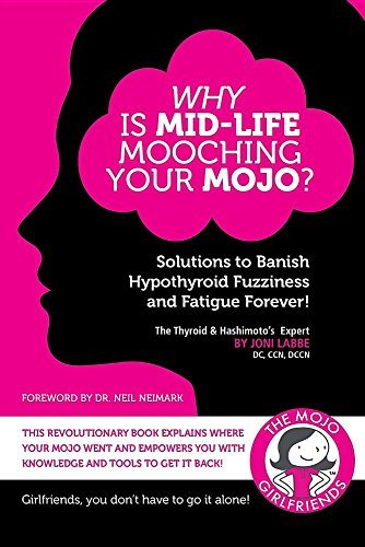 Why is Mid-Life Mooching Your Mojo?: Solutions to Banish Hypothyroid Fuzziness and Fatigue Forever! by Joni Labbe (2016-01-01)
