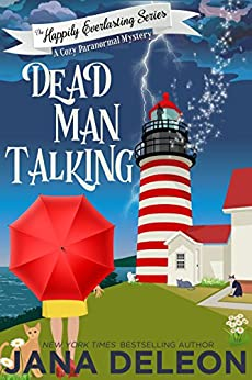 Dead Man Talking: A Cozy Paranormal Mystery (The Happily Everlasting Series Book 1) by [DeLeon, Jana]