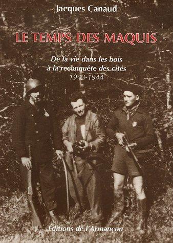 Le temps des maquis : De la vie dans les bois à la reconquête des cités 1943-1944