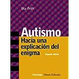 Autismo: Hacia una explicación del enigma (Alianza Ensayo)