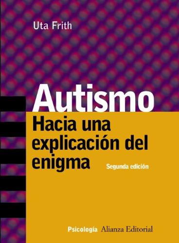 Autismo: Hacia una explicación del enigma (Alianza Ensayo) por Uta Frith
