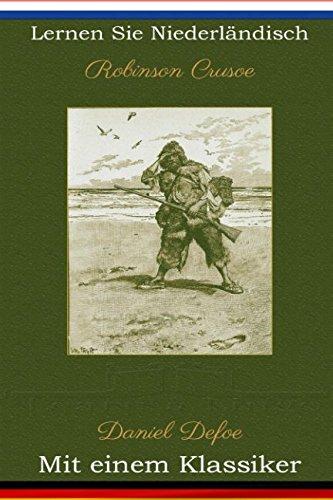 Lernen Sie Niederländisch mit einem Klassiker: Robinson Crusoe - Paralleltext Ausgabe [NL-DE]