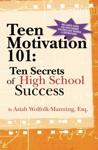 Teen Motivation 101: Ten Secrets of High School Success by Asiah Wolfolk-Manning Esq. (2011-10-08) par Asiah Wolfolk-Manning Esq.