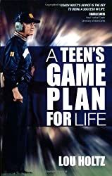 A Teen's Game Plan for Life by Lou Holtz (2007-09-01)