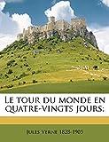 Le Tour Du Monde En Quatre-Vingts Jours; - Nabu Press - 14/05/2010