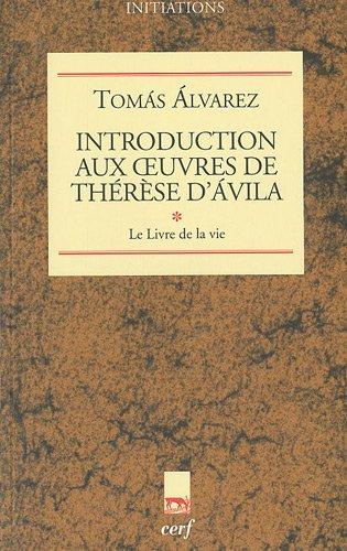 Introduction aux oeuvres de Thérèse d'Avila : Tome 1, le Livre de la vie