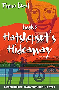 Hatshepsut's Hideaway - Book 3 of Meredith Pink's Adventures in Egypt by [Deal, Fiona]