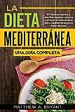 La dieta mediterránea: una guía completa: 50 recetas rápidas y fáciles, bajas en calorías y altas en Proteínas de la dieta mediterránea para bajar de peso