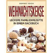 Weihnachtskekse: Leckere Familienrezepte in einem Backbuch