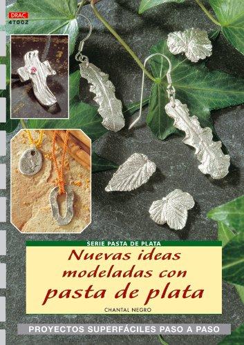 Serie Pasta de Plata nº 2. NUEVAS IDEAS MODELADAS CON PASTA DE PLATA (Cp - Serie Pasta De Plata)