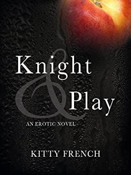 Knight and Play (The Lucien Knight Erotic Trilogy Book 1) by [French, Kitty]