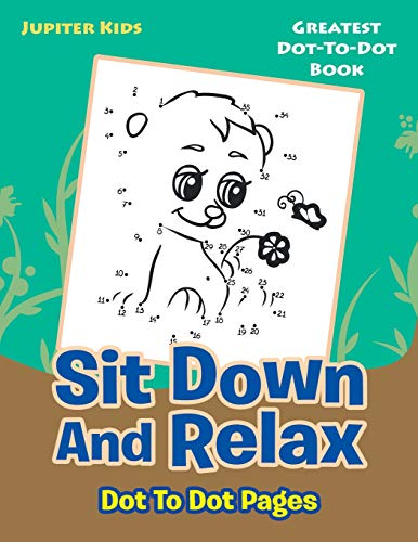 Sit Down And Relax Dot To Dot Pages: Greatest Dot-To-Dot Book