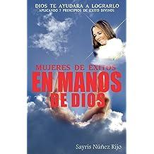 Mujeres de Éxitos en manos de Dios: Dios te ayudará a lograrlo, aplicando 7 principios de Éxito dvinos (1) (Spanish Edition)
