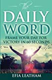 The Daily Word: Frame Your Day for Victory in 60 Seconds by Efia Leatham (2016-05-26)