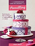 The Contemporary Cake Decorating Bible: Stencilling: Techniques, tips and projects for stencilling on cakes