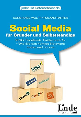 Social Media für Gründer und Selbstständige: Xing, Facebook, Twitter und Co. - Wie Sie das richtige Netzwerk finden und nutzen (jeder-ist-unternehmer.de)