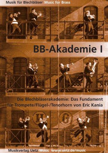BB-Akademie I: Die Blechbläserakademie: Das Fundament. Für Trompete/Flügel-/Tenorhorn (Musik für Blechbläser)