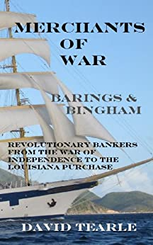 Merchants of War - Barings and Bingham by [Tearle, David]