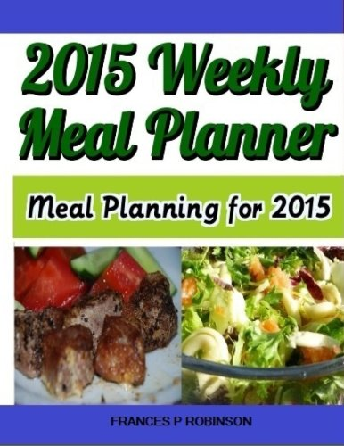 Meal Planner 2015 (2015 Weekly Meal Planner: Meal Planning for 2015)