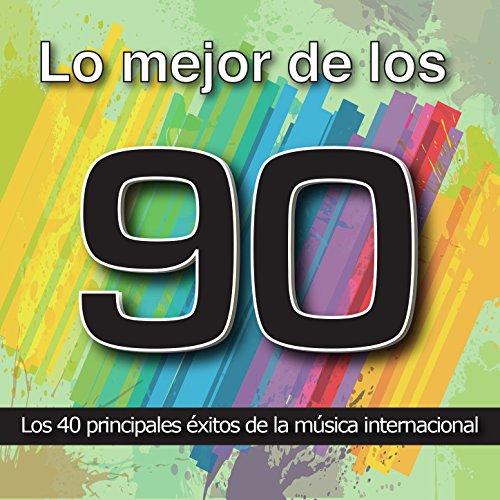 Lo Mejor de los 90: Los 40 Principales Éxitos de la Música Internacional. Cuarenta Canciones Pop Rock y Dance Años
